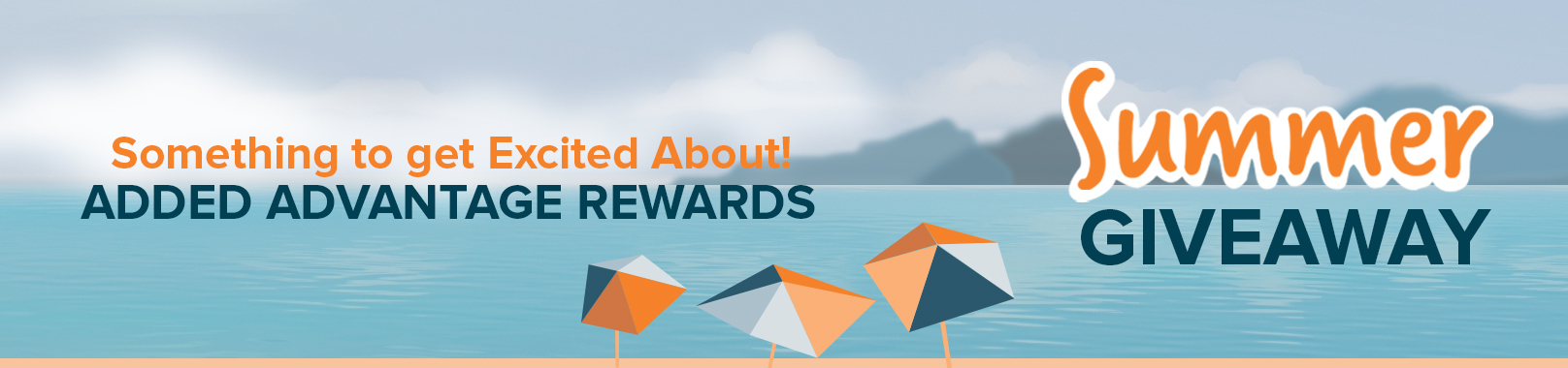 """A blue and orange beach landscape with umbrellas up front and mountains on the horizon. The text overlay reads """"Summer Giveaway: Something to Get Excited About! Added Advantage Rewards"""""""