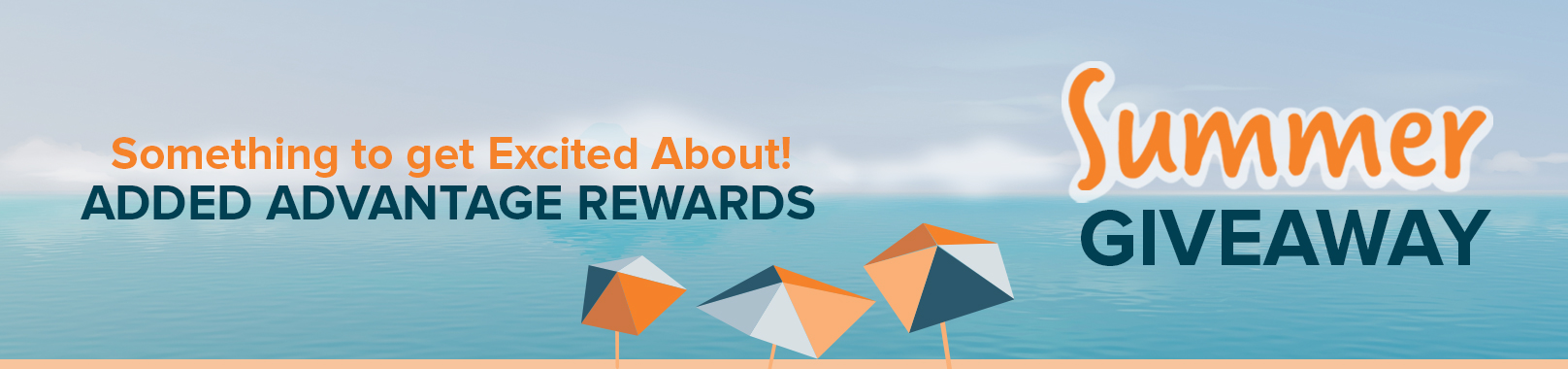 "A blue and orange beach landscape with umbrellas up front and clouds on the horizon. The text overlay reads ""Summer Giveaway: Something to Get Excited About! Added Advantage Rewards"""