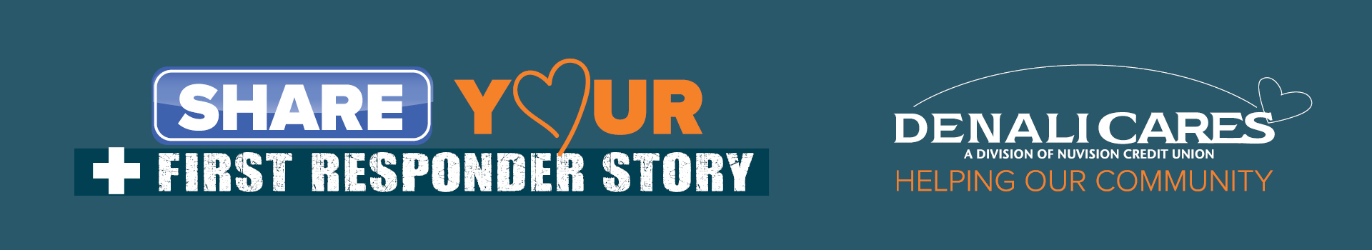 """Banner with a navy blue backdrop with orange and white stylized that says """"Share Your First Responder Story"""" with a DenaliCares logo on the right hand side."""