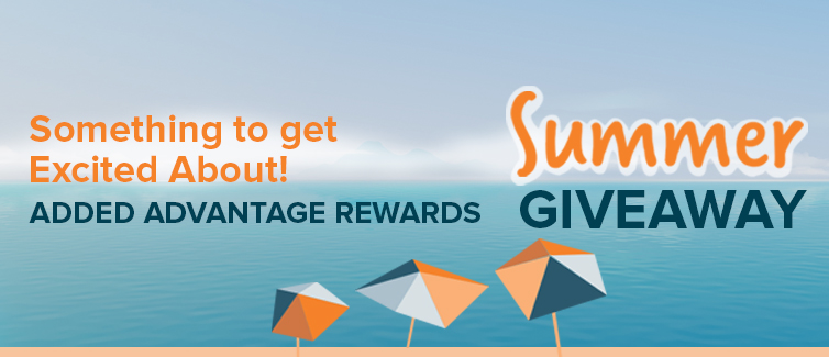 "Stylized beach scene with umbrellas on the foreground. The text reads the following: ""Summer Giveaway: Something to Get Excited About! Added Advantage Rewards"""