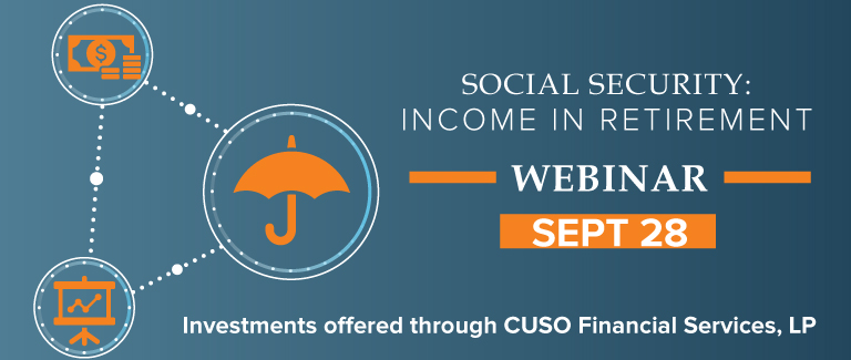 """Dark blue and orange banner with images of a stock chart, umbrella, and money. Text reads """"Social Security: Income in Retirement Webinar SEPT. 28"""""""