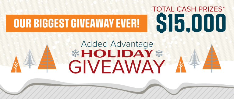 "A snowy background with pine trees stylized with gray, orange, and white. Text reads ""Our Biggest Giveaway Ever! Added Advantage Holiday Giveaway. Total Cash Prizes: $15,000"""