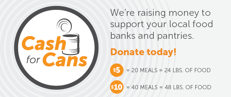 """Stylized Cash for Cans logo on a light gray background with the text reading """"We're raising money to support our local food banks and communities. Donate today!"""". A graphic reads """"$5 = 20 meals = 24 lbs of food."""" and """"$10 = 40 meals = 48 lbs of food."""""""
