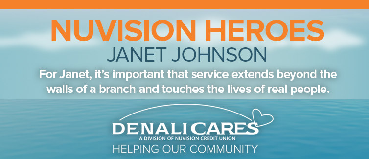 """Blue and orange banner with the DenaliCares logo in the bottom. Text reads """"Nuvision Heroes"""" Meet Janet Johnson: For Janet, it's important that service extends beyond the walls of a branch and touches the lives of real people."""""""