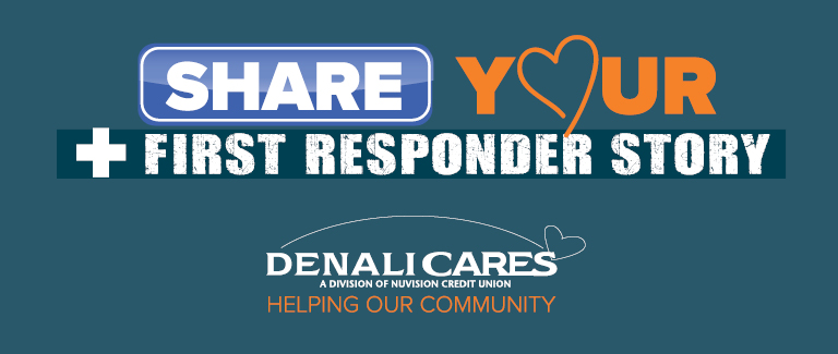 """Banner with a navy blue backdrop with orange and white stylized that says """"Share Your First Responder Story"""" with a DenaliCares logo on the bottom."""