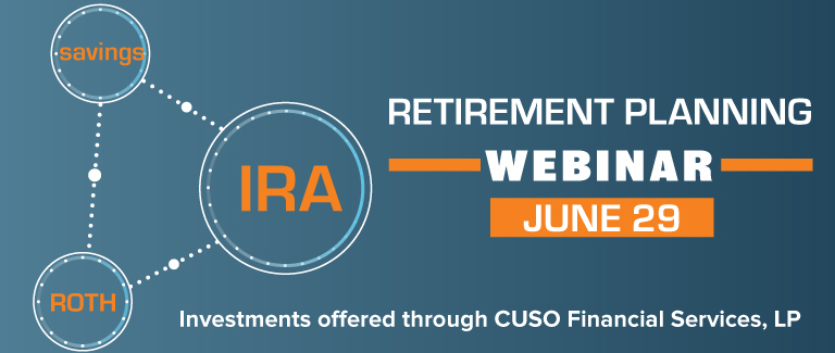 """Dark blue banner with orange and white text reading """"Retirement Planning Webinar June 29th. Investments offered through CUSO Financial Services, LP"""""""