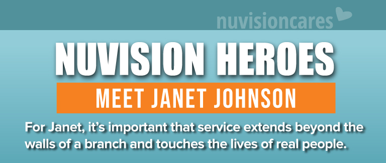 """Blue and orange banner with the NuvisionCares logo in the upper right hand corner. Text reads """"Nuvision Heroes"""" Meet Janet Johnson: For Janet, it's important that service extends beyond the walls of a branch and touches the lives of real people."""""""