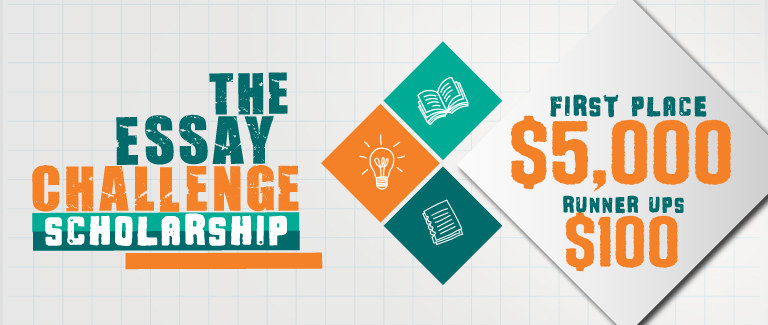 """Gray banner with teal and orange text reading """"The Essay Challenge Scholarship: First Place $5,000 Runner Ups: $100"""""""